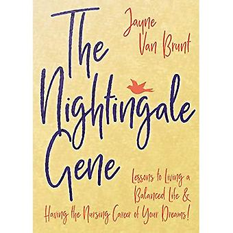 The Nightingale Gene: Lessons to Living a Balanced Life and Having the Nursing Career of Your� Dreams