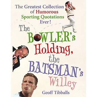 The Bowlers Holding the Batsmans Will by Geoff Tibballs
