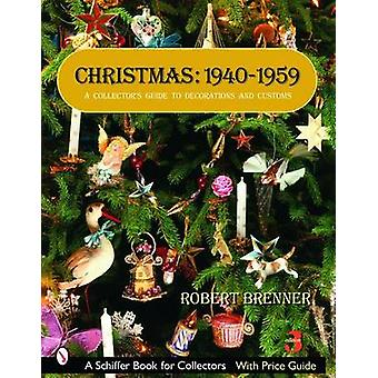Christmas 19401959 A Collectors Guide to Decorations and Customs by Robert Brenner