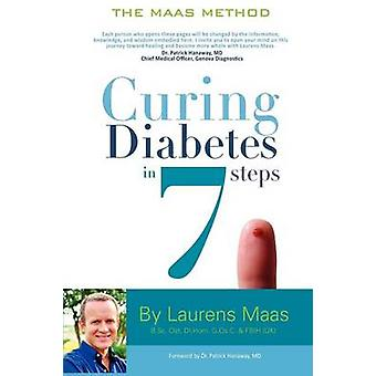 Curing Diabetes in 7 Steps Take Control Of and Reverse Your Type Two Diabetes Using Functional Medicine Naturally by Maas & Laurens