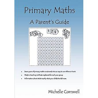 Primary MathsA Parents Guide by Cornwell & Michelle