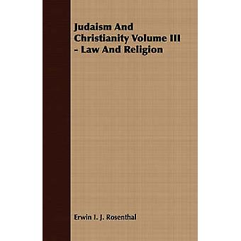 Judaism And Christianity Volume III  Law And Religion by Rosenthal & Erwin I. J.
