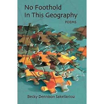 No Foothold in this Geography by Sakellariou & Becky Dennison