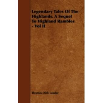 Legendary Tales of the Highlands. a Sequel to Highland Rambles  Vol II by Lauder & Thomas Dick