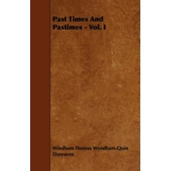 Past Times and Pastimes  Vol. I by Dunraven & Windham Thomas WyndhamQuin