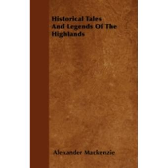 Historical Tales and Legends of the Highlands by Mackenzie & Alexander