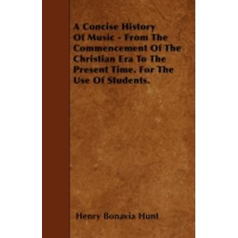 A Concise History Of Music  From The Commencement Of The Christian Era To The Present Time. For The Use Of Students. by Hunt & Henry Bonavia