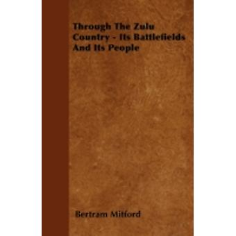 Through The Zulu Country  Its Battlefields And Its People by Mitford & Bertram