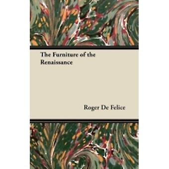 The Furniture of the Renaissance by Felice & Roger De