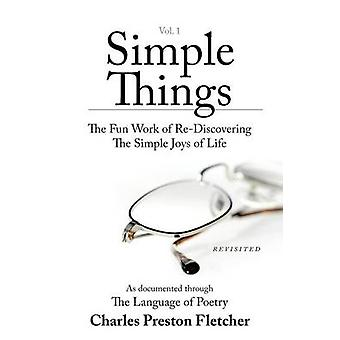 Simple Things The Fun Work of ReDiscovering The Simple Joys of Life by Fletcher & Charles Preston