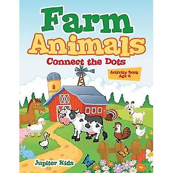 Farm Animals Connect the Dots Activity Book Age 6 by Jupiter Kids