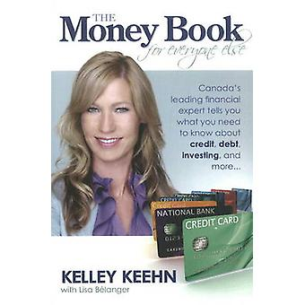 The Money Book for Everyone Else Canadas Leading Financial Expert Tells You What You Need to Know about Credit Debt Investing and More... by Keehn & Kelley