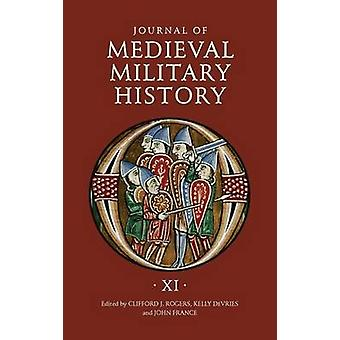 Journal of Medieval Military History Volume XI by Rogers & Clifford J.