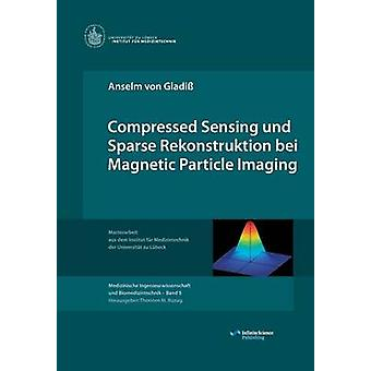 Compressed Sensing und Sparse Rekonstruktion bei Magnetic Particle Imaging by von Gladi & Anselm