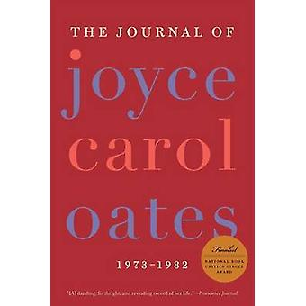 The Journal of Joyce Carol Oates 19731982 by Oates & Joyce Carol
