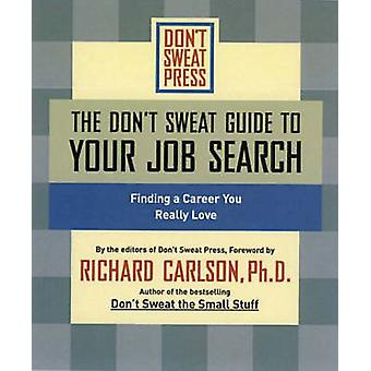 The Dont Sweat Guide to Your Job Search Finding a Career You Really Love by Editors of Dont Sweat Press