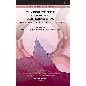 Searching for Better Agreements ... and Finding Them Contributions of Dean G. Pruitt by Donohue & William