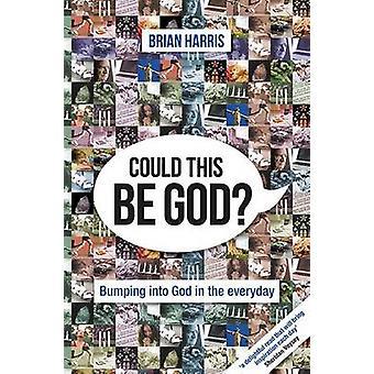 Kan detta vara Gud stöta in i Gud i vardagen av Brian Harris