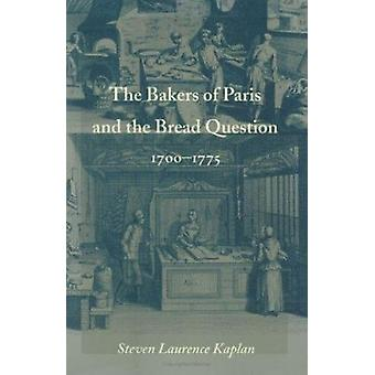 The Bakers of Paris and the Bread Question 1700-1775 by Kaplan - Stev