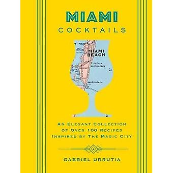 Miami Cocktails - An Elegant Collection of over 100 Recipes Inspired b