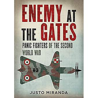 Enemy at the Gates - Panic Fighters of the Second World War by Justo M