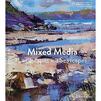 Mixed Media Landscapes and Seascapes by Chris Forsey - 9781849945356