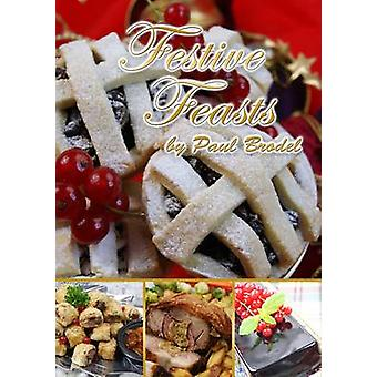Festive Feasts by Paul Brodel - 9781908700001 Book