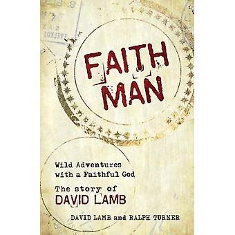 Faith Man - Wild Adventures with a Faithful God - The Story of David L