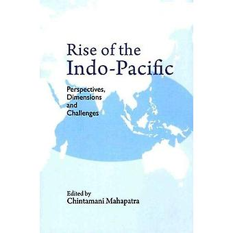 Rise of the Indo-Pacific - Perspectives - Dimensions and Challenges by