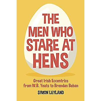The Men Who Stare at Hens - Great Irish Eccentrics - from WB Yeats to