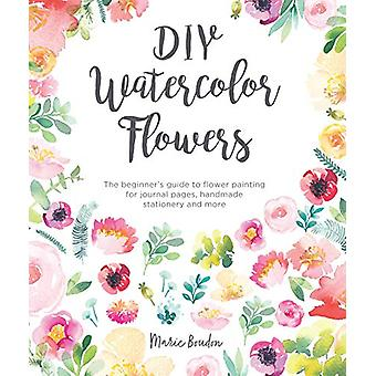 DIY Watercolor Flowers - The beginner's guide to flower painting for j
