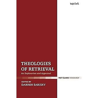Theologies of Retrieval - An Exploration and Appraisal by Darren Saris