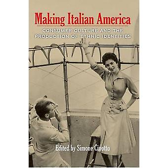 Making Italian America - Consumer Culture and the Production of Ethnic