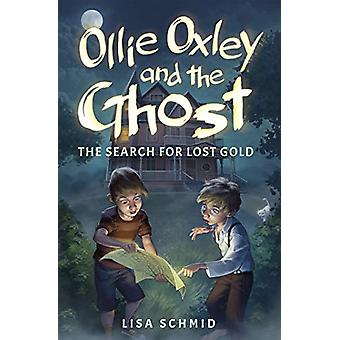 Olly Oxley and the Ghost - The Search for Lost Gold by  -Lisa Schmid -