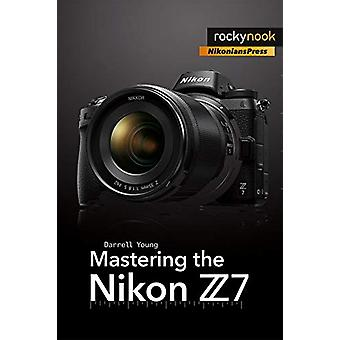 Mastering the Nikon Z7 by Darrell Young - 9781681984728 Book