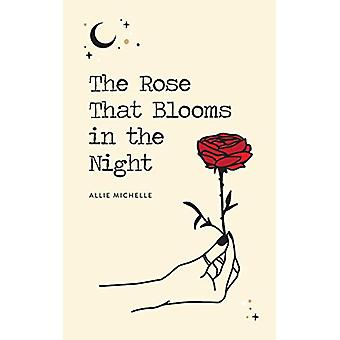 The Rose That Blooms in the Night by Allie Michelle - 9781524853631 B