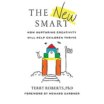 The New Smart - How Nurturing Creativity Will Help Children Thrive by