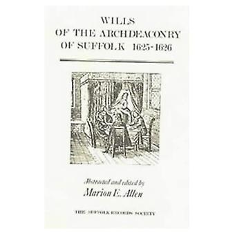 Wills of the Archdeaconry of Suffolk, 1625-6: 1625-26� (Suffolk Records Society)