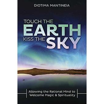 Touch the Earth Kiss the Sky by Diotima Mantineia