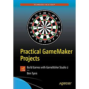 Practical GameMaker Projects - Build Games with GameMaker Studio 2 by