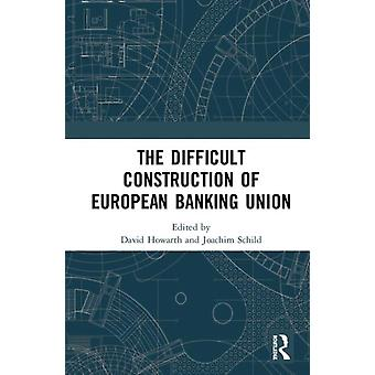 The Difficult Construction of European Banking Union by Edited by Joachim Schild Edited by David Howarth