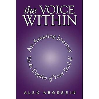 The Voice Within: An Amazing Journey To The Depth Of Your Soul!
