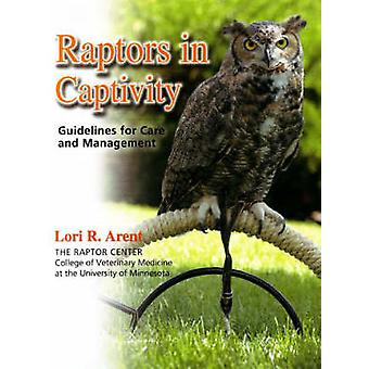 Raptors in Captivity - Guidelines for Care & Management by Lori R.