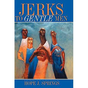 Jerks to Gentle Men by Hope J Springs - 9781441551023 Book