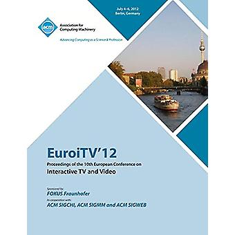 EuroITV 12 Proceedings of the 10th European Conference on Interactive