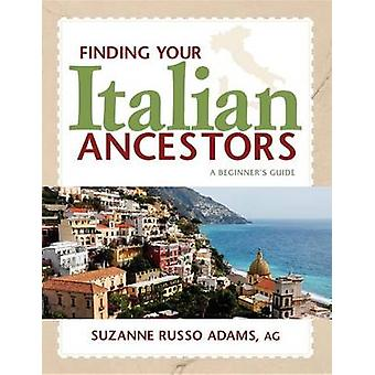 Finding Your Italian Ancestors - A Beginner's Guide by Suzanne Russo A