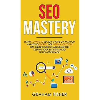 SEO Mastery - Learn Advanced Search Engine Optimization Marketing Secr