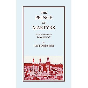 The Prince of Martyrs: A Brief Account of Imam Husayn