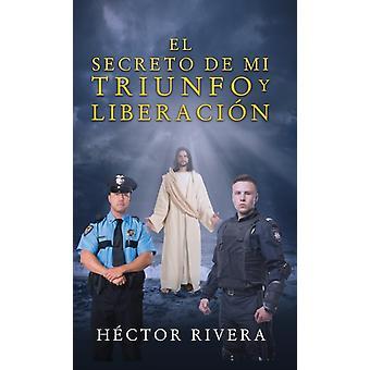 El Secreto de Mi Triunfo Y Liberacion door Hector Rivera