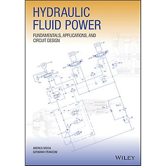 Hydraulic Fluid Power  Fundamentals Applications and Circuit Design by Andrea Vacca & Germano Franzoni